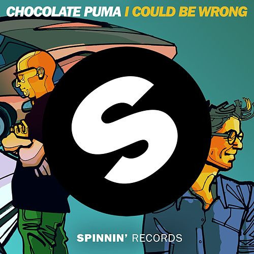 I Could Be Wrong by Chocolate Puma