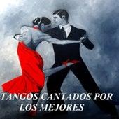 Tangos Cantados por los Mejores by Various Artists