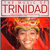 The Music of Trinidad: Soca, Calypso, Steelpan, And Parang by Various Artists