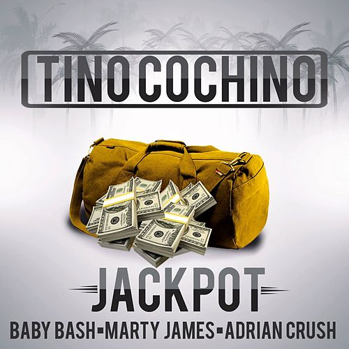 Jackpot (feat. Baby Bash, Marty James & Adrian Crush) by Tino Cochino