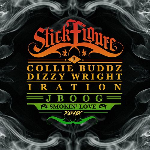 Smokin' Love (Remix) [feat. Collie Buddz, Dizzy Wright, Iration & J Boog] by Stick Figure