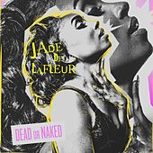 Dead or Naked (A Side & B Side EP) by Jade De LaFleur
