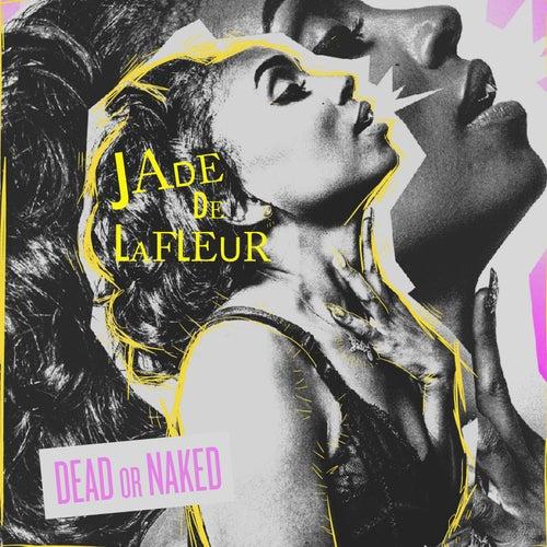 Dead or Naked (A Side & B Side EP) by Jade De LaFleur