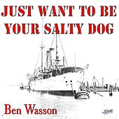 Just Want to Be Your Salty Dog by Ben Wasson