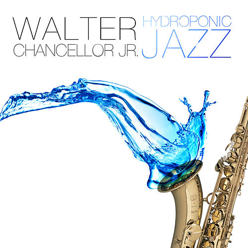 Hydroponic Jazz by Walter Chancellor Jr. (1)