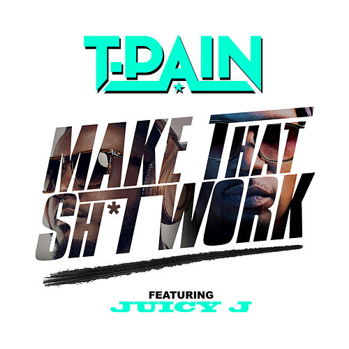 Make That Sh*t Work by T-Pain
