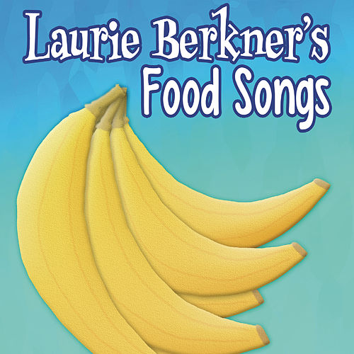 Laurie Berkner's Food Songs by The Laurie Berkner Band