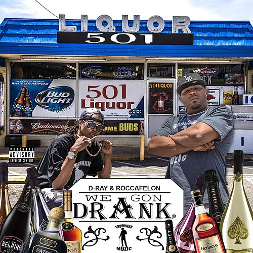 We Gon Drank (feat. Roccafelon) by D-Ray