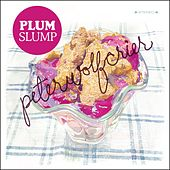Plum Slump by Peter Wolf Crier