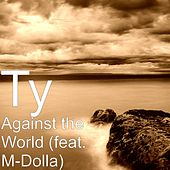 Against the World (feat. M-Dolla) by TY
