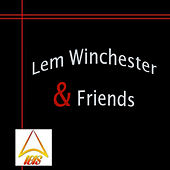 Lem Winchester and Friends by Lem Winchester
