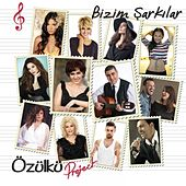 Özülkü Project / Bizim Şarkılar by Various Artists
