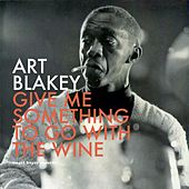 Give Me Something to Go with the Wine - Summer Feelings by Art Blakey