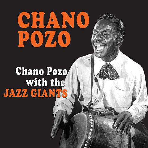 Chano Pozo with the Jazz Giants by Chano Pozo
