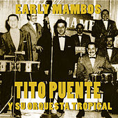 Tito Puente Y Su Orquesta Tropical: Early Mambos 1949-1951 by Tito Puente