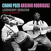 Chano Pozo and Arsenio Rodiguez Legendary Sessions (feat. Machito) by Arsenio Rodriguez