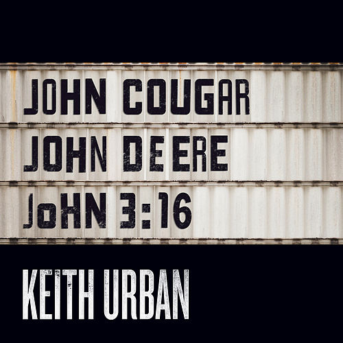 John Cougar, John Deere, John 3:16 by Keith Urban