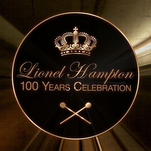 Lionel Hampton - 100 Years Celebration by Lionel Hampton