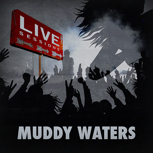 Live Sessions - Muddy Waters by Muddy Waters