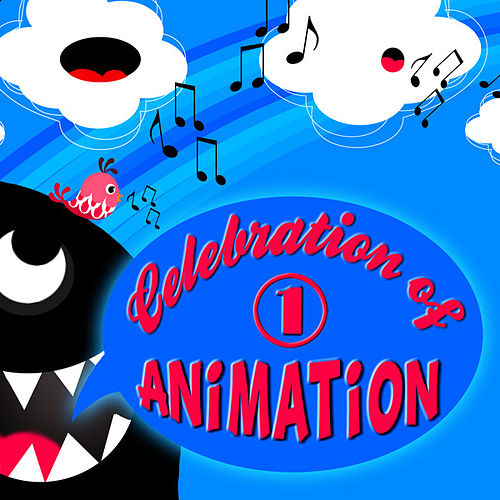 Celebration of Animation: Favourite Songs of Animated Movies Vol. 1 by Animation Soundtrack Ensemble