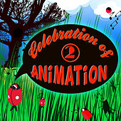 Celebration of Animation: Favourite Songs of Animated Movies Vol. 2 by Animation Soundtrack Ensemble