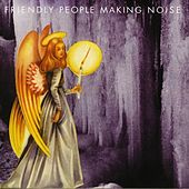 Friendly People Making Noise by Various Artists