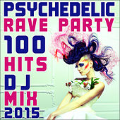 100 Psychedelic Rave Party Hits DJ Mix 2015 by Various Artists