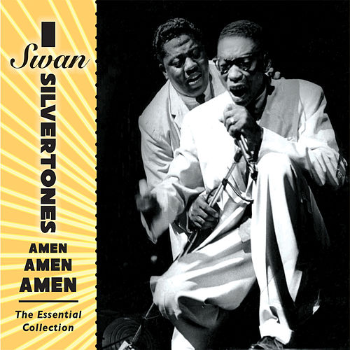 Amen, Amen, Amen: The Essential Collection by The Swan Silvertones