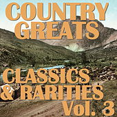 Country Greats: Classics & Rarities Collection, Vol. 3 by Various Artists
