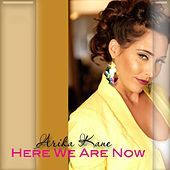 Here We Are Now by Arika Kane