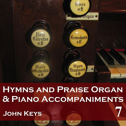 Hymns and Praise Organ and Piano Accompaniments 7 by John Keys