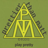Play Pretty by Prettier Than Matt