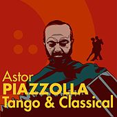 Astor Piazzolla - Tango & Classical by Various Artists