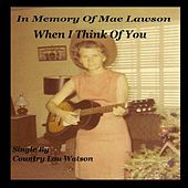 When I Think of You (In Memory of Mae Lawson) by Country Lou Watson