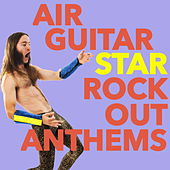 Air Guitar Star: Rock-Out Anthems by Various Artists