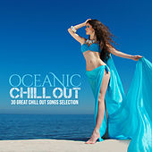 Oceanic Chill Out (30 Great Chill Out Songs Selection) by Various Artists