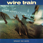 Between Two Words by Wire Train