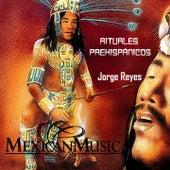 Rituales Prehispánicos by Jorge Reyes