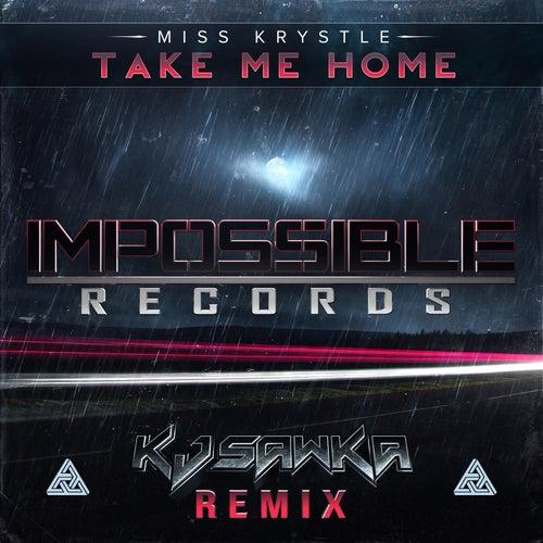 Take Me Home (KJ Sawka Remix) by Miss Krystle