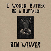 I Would Rather Be a Buffalo by Ben Weaver