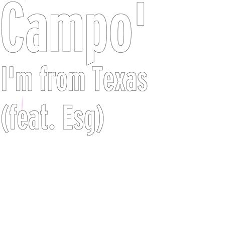I'm from Texas (feat. Esg) by Campo