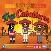 Tres Caballeros by The Aristocrats