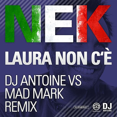 Laura Non C'è (Dj Antoine vs Mad Mark Remix) by Nek