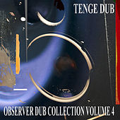 Observer Dub Collection, Vol. 4 (Tenge Dub) by Niney the Observer