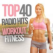 Top 40 Radio Hits Workout Fitness by Various Artists