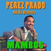Perez Prado and His Orchestra: Mambos by Perez Prado