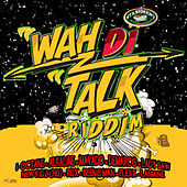 Wah Di Talk Riddim by Various Artists