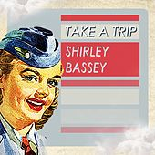 Take A Trip by Shirley Bassey