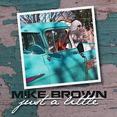 Just a Little by Mike Brown