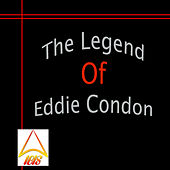 The Legend of Eddie Condon by Eddie Condon